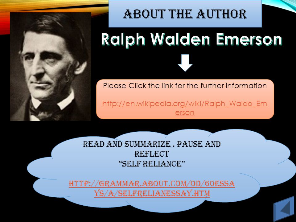 ABOUT THE AUTHOR Please Click the link for the further information http://en.wikipedia.org/wiki/Ralph_Waldo_Em erson Read and Summarize.