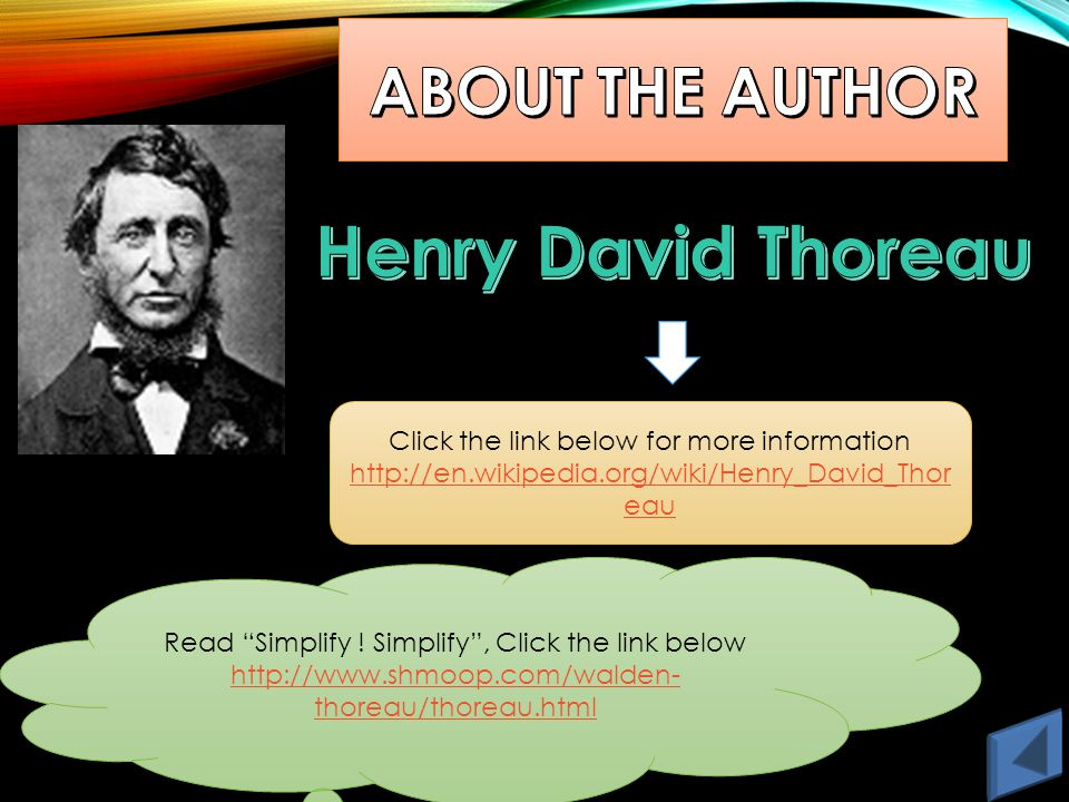 Click the link below for more information http://en.wikipedia.org/wiki/Henry_David_Thor eau Read Simplify .