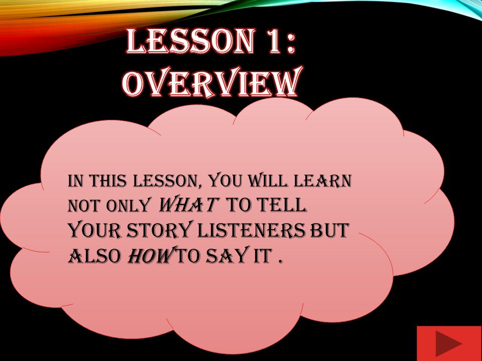 how In this lesson, you will learn not only WHAT to tell your story listeners but also how to say it.