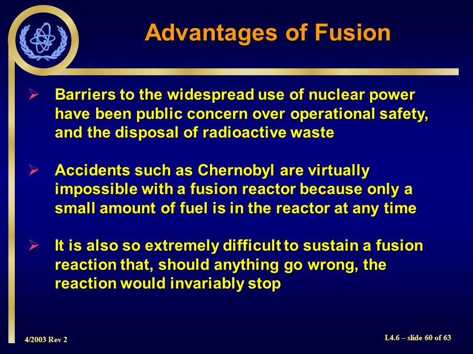 4/2003 Rev 2 I.4.6 – slide 60 of 63 Barriers to the widespread use of nuclear power have been public concern over operational safety, and the disposal
