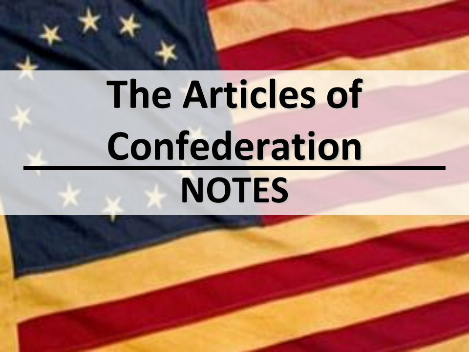 The Articles of Confederation NOTES