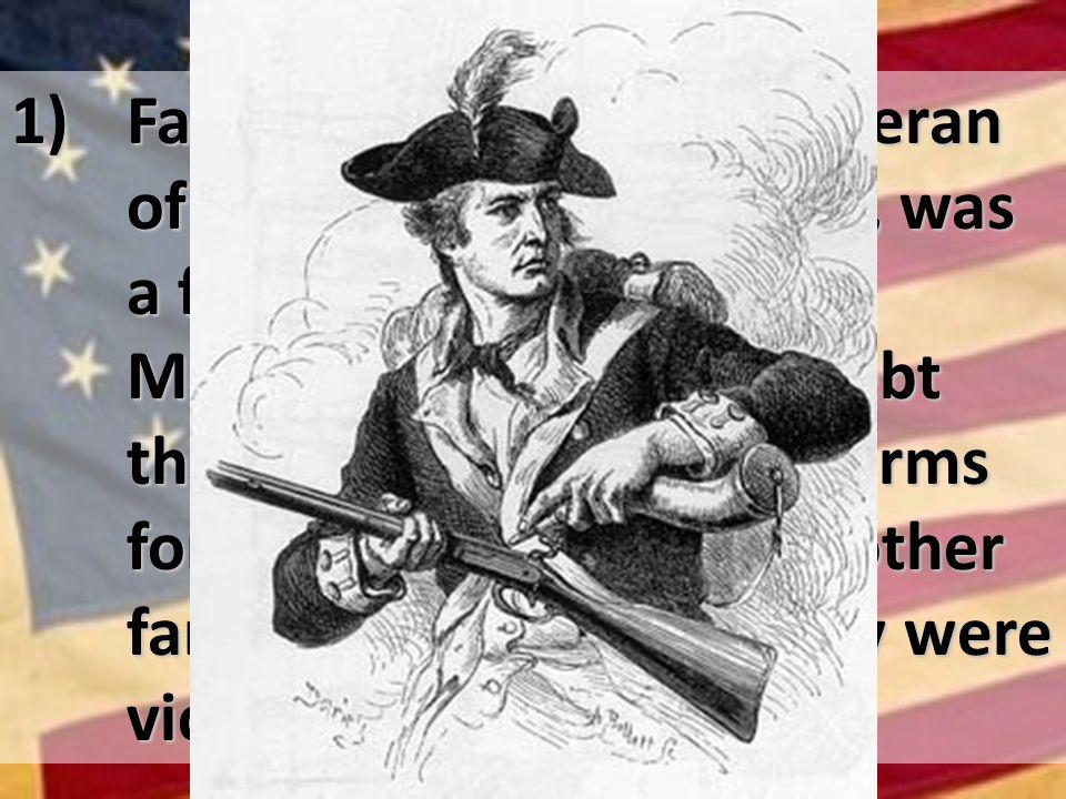 1) Farmer Daniel Shay, a veteran of the Revolutionary War, was a farmer in western Massachusetts.