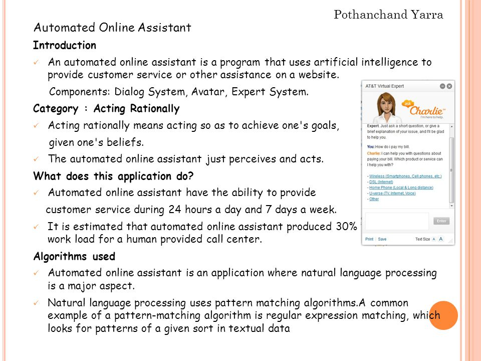 Automated Online Assistant Introduction An automated online assistant is a program that uses artificial intelligence to provide customer service or other assistance on a website.