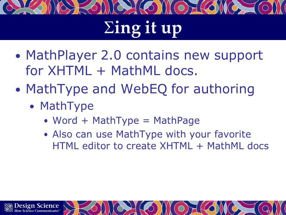 15 ing it up MathPlayer 2.0 contains new support for XHTML + MathML docs. MathType and WebEQ for authoring MathType Word + MathType = MathPage Also ca