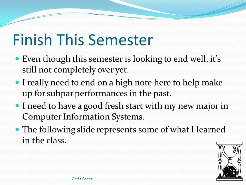 My name is Chris Saenz Im currently a Sophomore at UH working on my Computer Information Systems degree This presentation is to show you how I plan to