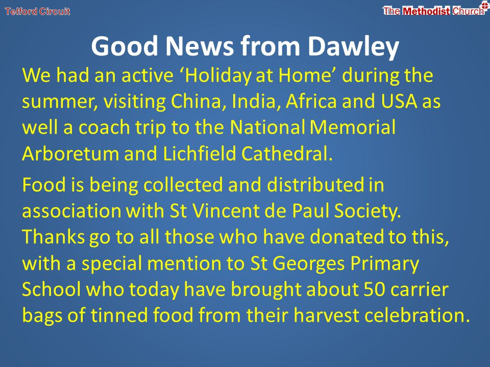 Good News from Dawley We had an active Holiday at Home during the summer, visiting China, India, Africa and USA as well a coach trip to the National M