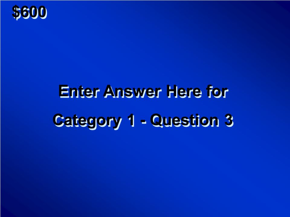 $400 Enter Question Here for Category 1 - Question 2 Enter Question Here for Category 1 - Question 2 Scores