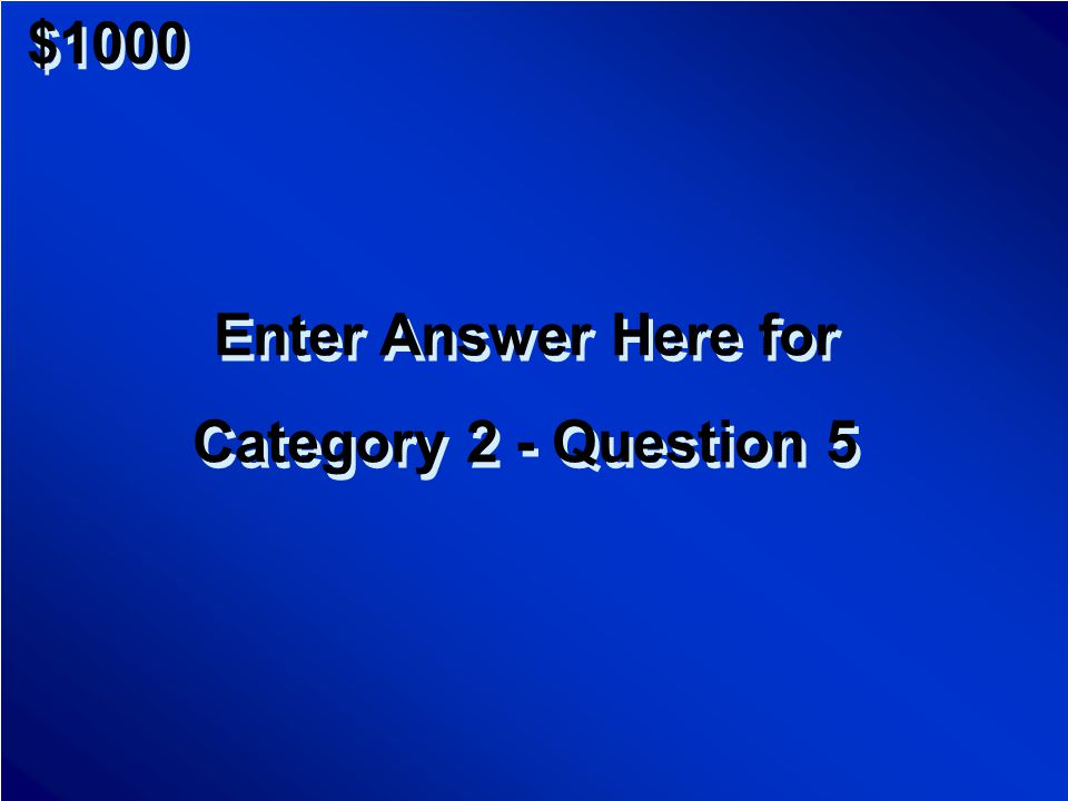 $800 Enter Question Here for Category 2 - Question 4 Enter Question Here for Category 2 - Question 4 Scores