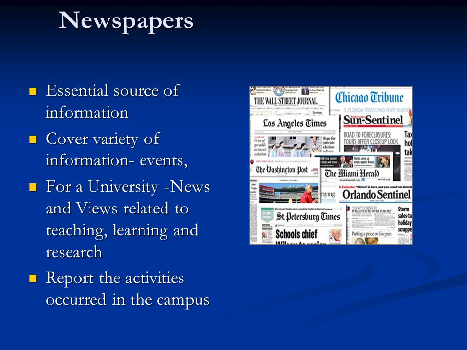 Newspapers Essential source of information Essential source of information Cover variety of information- events, Cover variety of information- events,