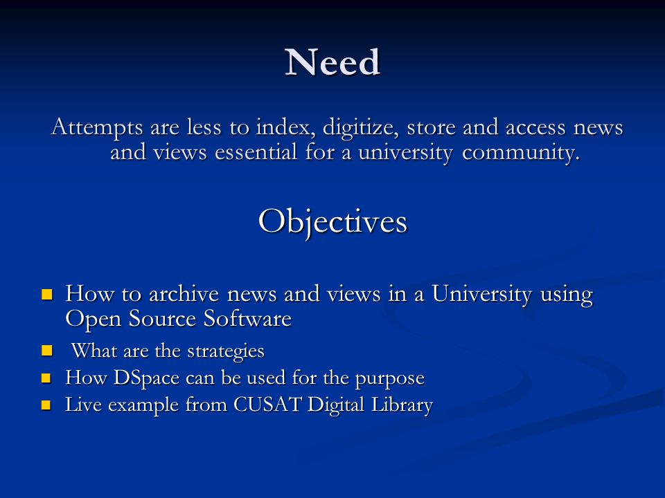 Need Attempts are less to index, digitize, store and access news and views essential for a university community.