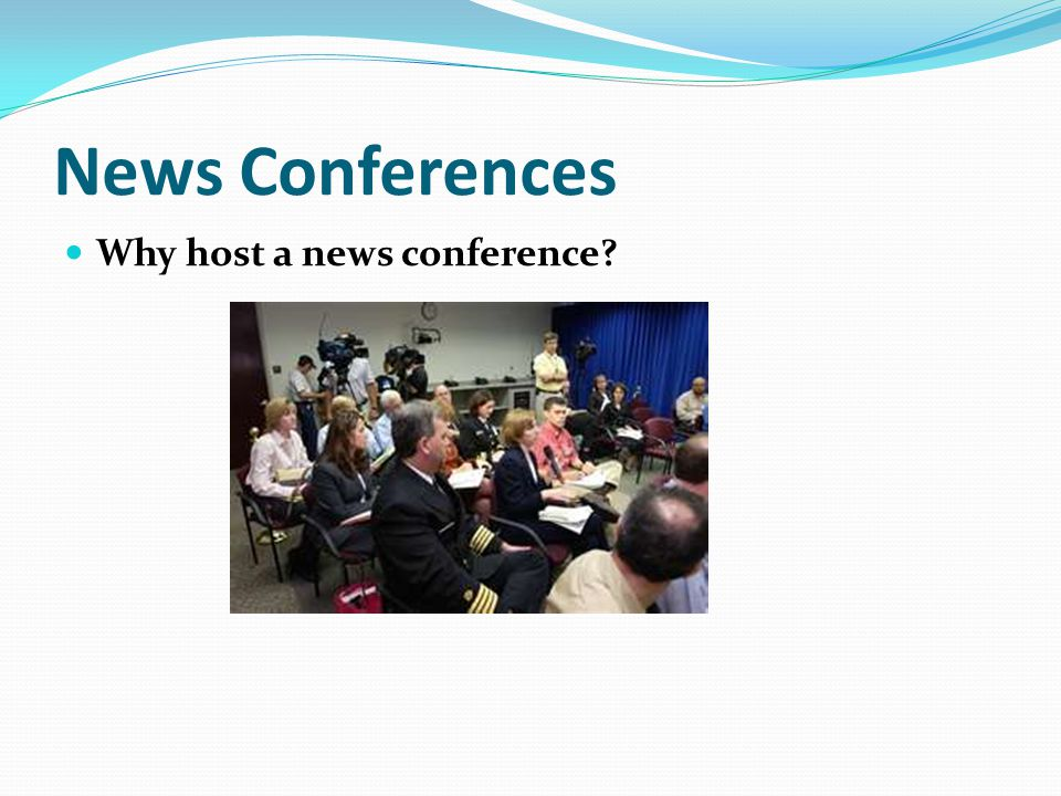 News Conferences Why host a news conference?