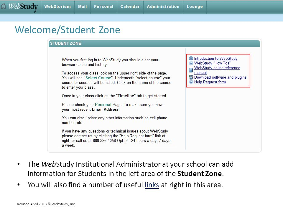 Welcome/Student Zone The WebStudy Institutional Administrator at your school can add information for Students in the left area of the Student Zone. Yo
