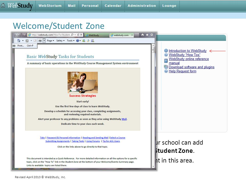 Welcome/Student Zone The WebStudy Institutional Administrator at your school can add information for Students in the left area of the Student Zone.