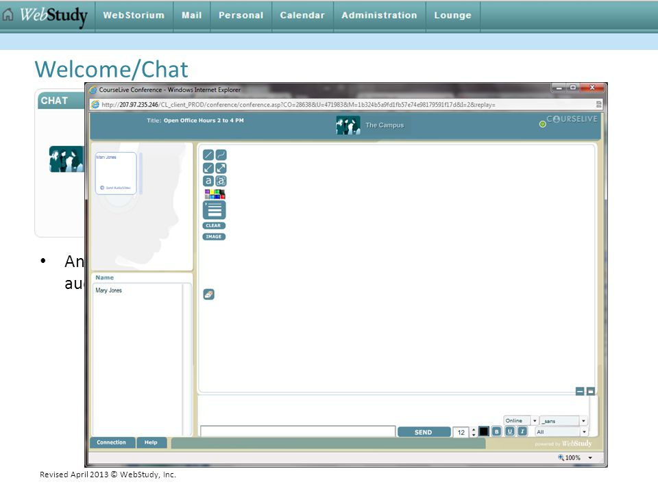 Welcome/Chat Any active WebStudy user can use the Welcome page Chat to start a live audio/video, text and whiteboard conference.