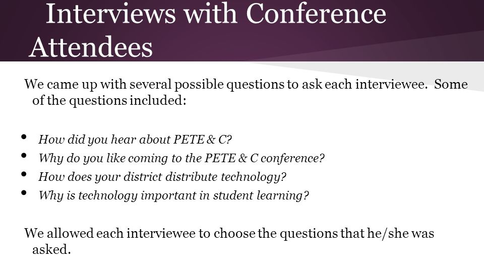 Interviews with Conference Attendees We came up with several possible questions to ask each interviewee.