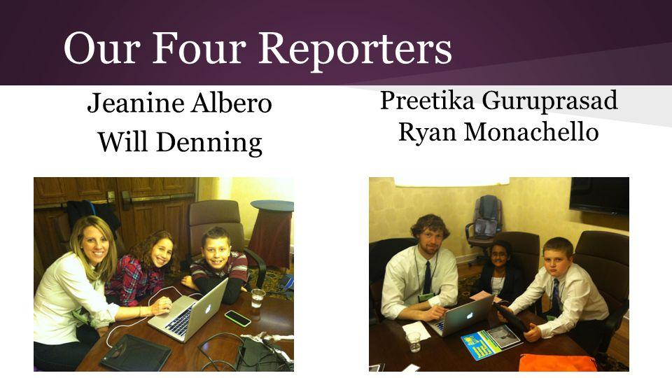 Our Four Reporters Jeanine Albero Will Denning Preetika Guruprasad Ryan Monachello