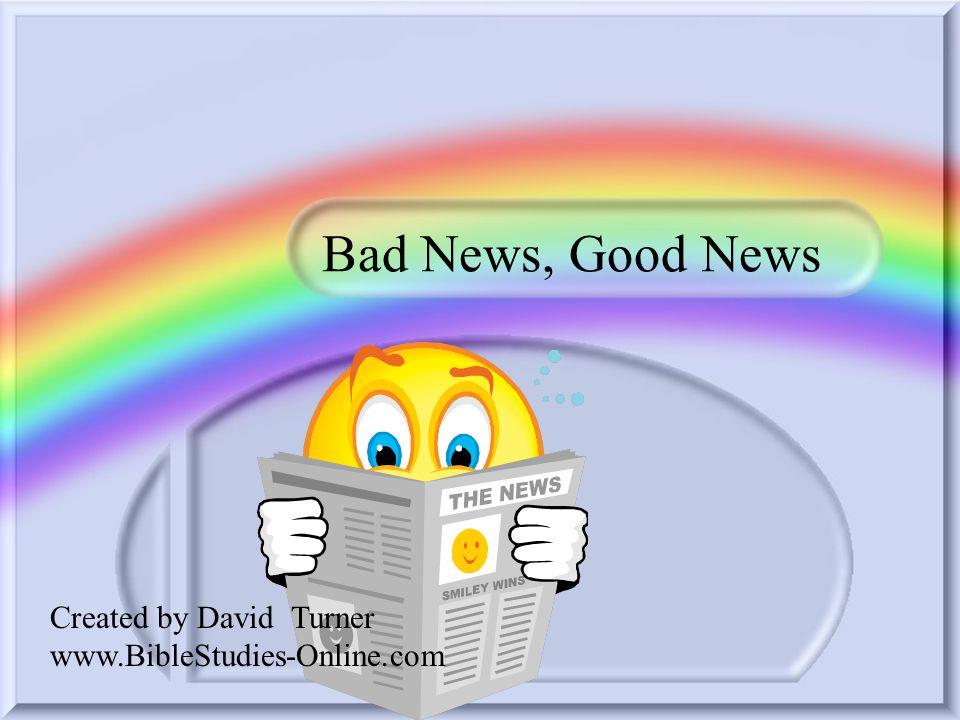 Bad News, Good News Created by David Turner www.BibleStudies-Online.com