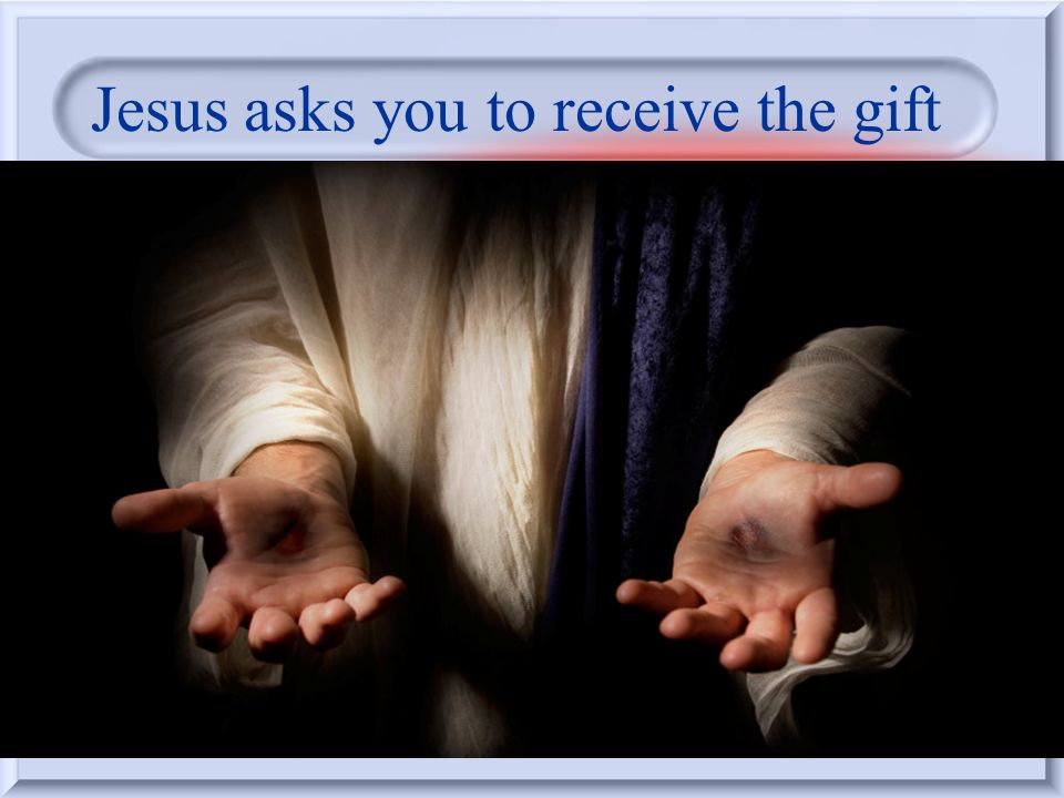 In Jesus Christ our Lord How do we receive the Gift of eternal life? The gift is in Jesus Christ our Lord When we receive Jesus as our Savior and Lord