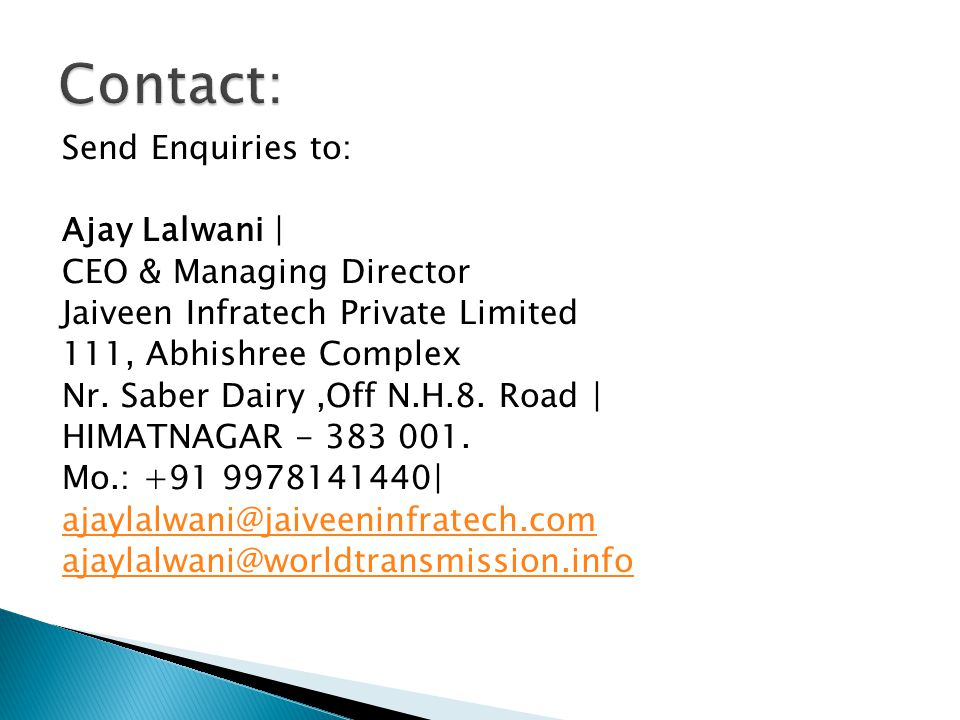 Send Enquiries to: Ajay Lalwani | CEO & Managing Director Jaiveen Infratech Private Limited 111, Abhishree Complex Nr. Saber Dairy,Off N.H.8. Road | H