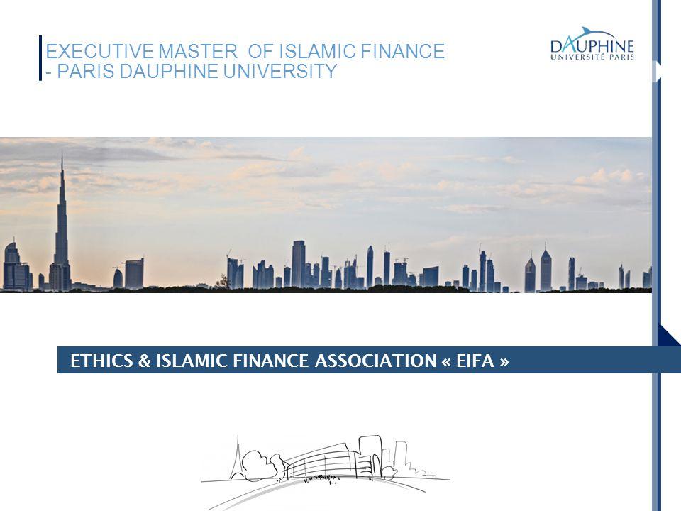 ETHICS & ISLAMIC FINANCE ASSOCIATION « EIFA » EXECUTIVE MASTER OF ISLAMIC FINANCE - PARIS DAUPHINE UNIVERSITY