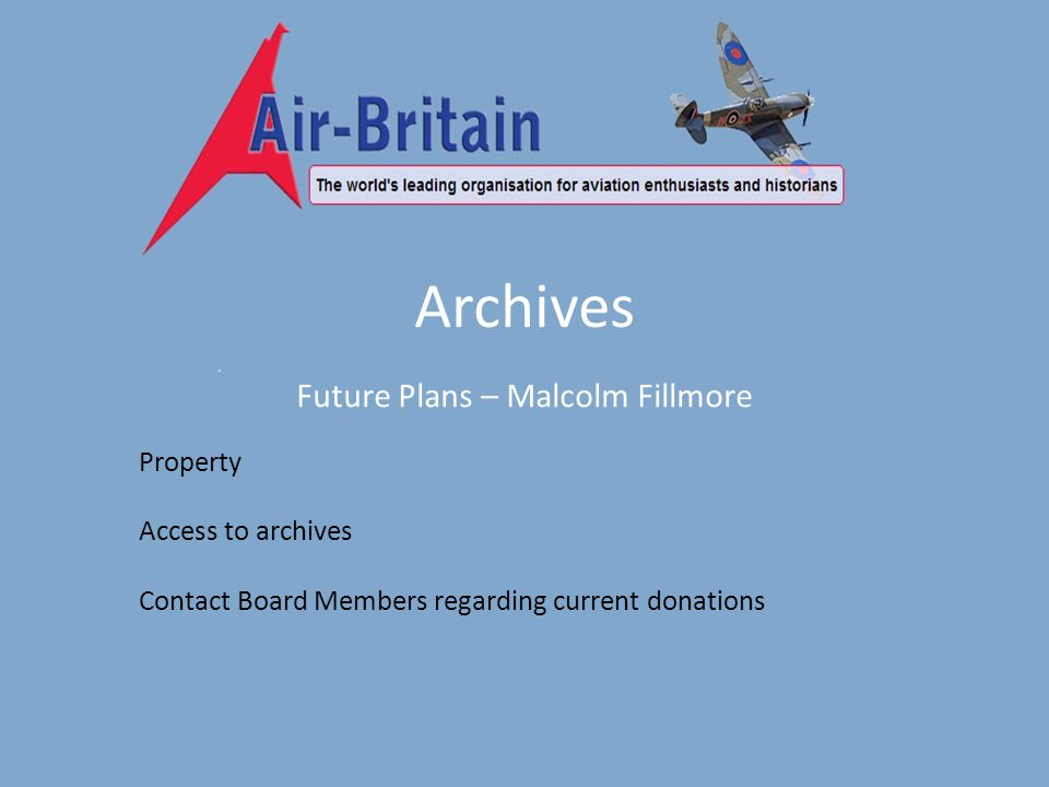 Archives Future Plans – Malcolm Fillmore Property Access to archives Contact Board Members regarding current donations
