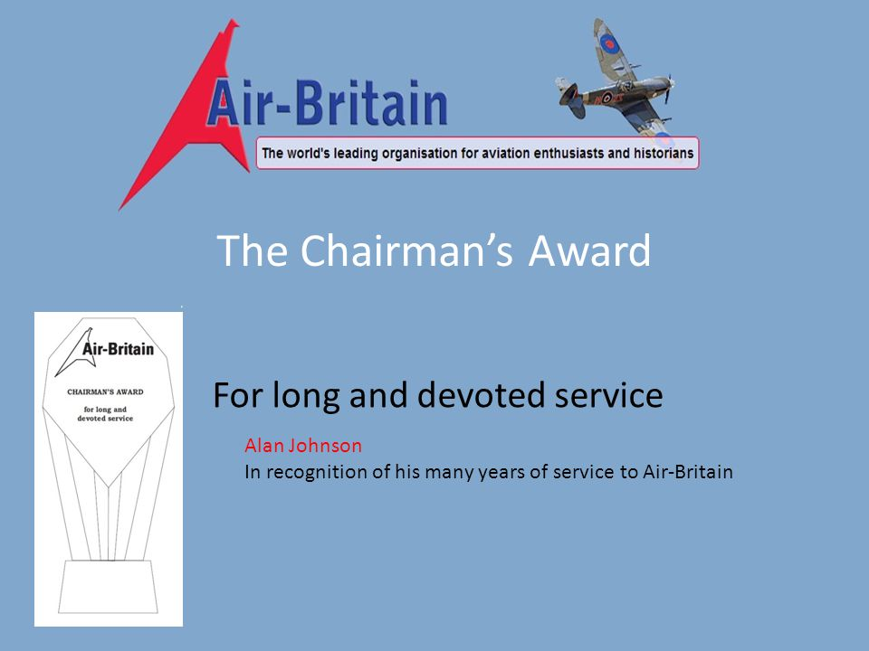 The Chairmans Award For long and devoted service Alan Johnson In recognition of his many years of service to Air-Britain