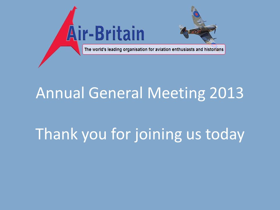 Annual General Meeting 2013 Thank you for joining us today