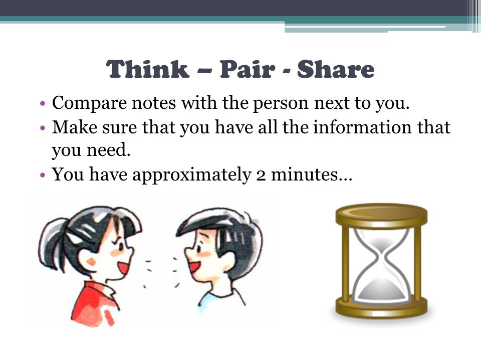 Think – Pair - Share Compare notes with the person next to you.