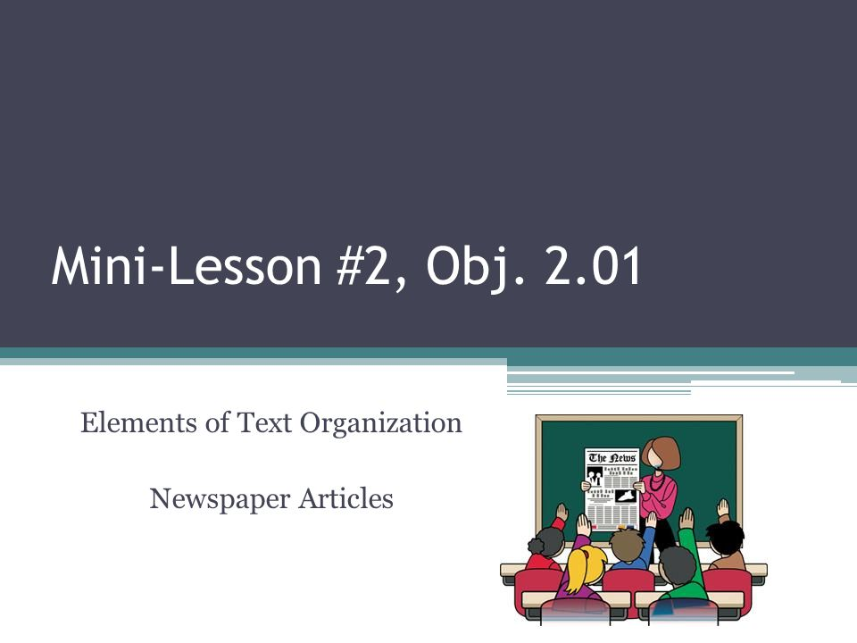 Mini-Lesson #2, Obj. 2.01 Elements of Text Organization Newspaper Articles