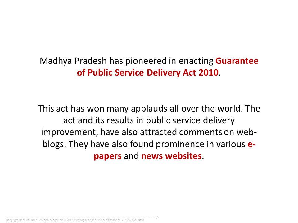 Madhya Pradesh has pioneered in enacting Guarantee of Public Service Delivery Act 2010.