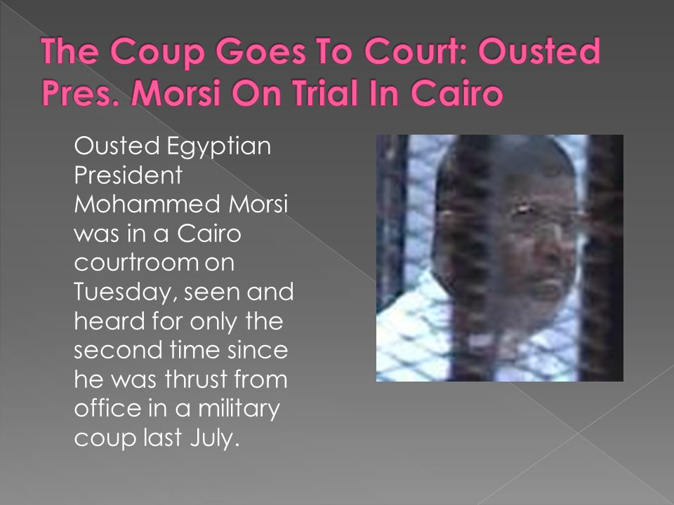 Ousted Egyptian President Mohammed Morsi was in a Cairo courtroom on Tuesday, seen and heard for only the second time since he was thrust from office in a military coup last July.