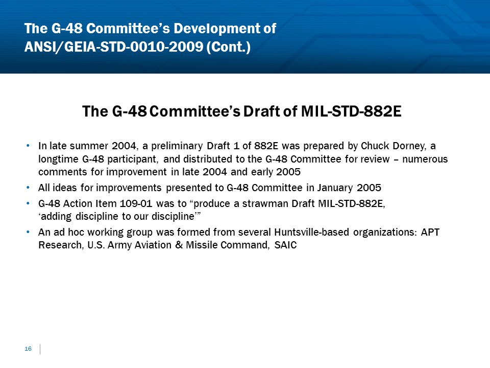 16 The G-48 Committees Draft of MIL-STD-882E In late summer 2004, a preliminary Draft 1 of 882E was prepared by Chuck Dorney, a longtime G-48 particip