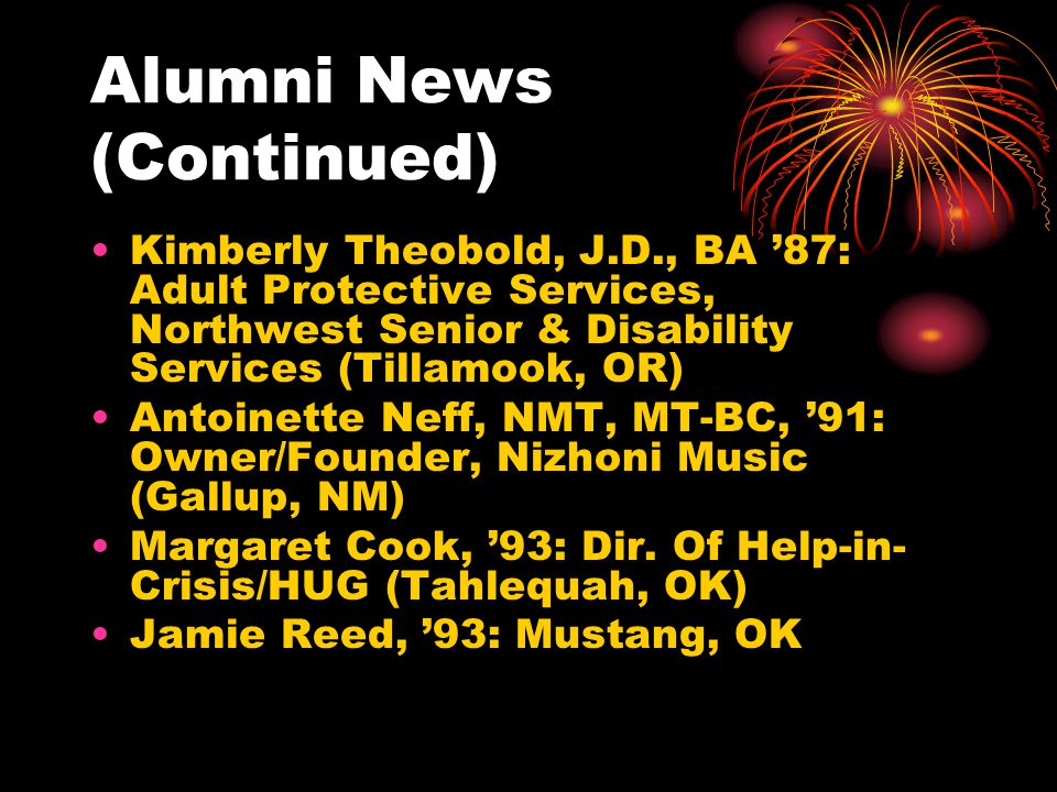 Alumni News (Continued) Kimberly Theobold, J.D., BA 87: Adult Protective Services, Northwest Senior & Disability Services (Tillamook, OR) Antoinette N