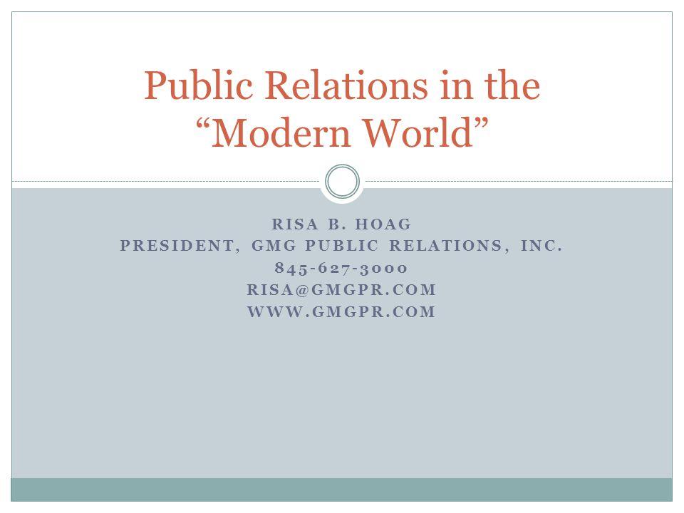 RISA B. HOAG PRESIDENT, GMG PUBLIC RELATIONS, INC. 845-627-3000 RISA@GMGPR.COM WWW.GMGPR.COM Public Relations in the Modern World