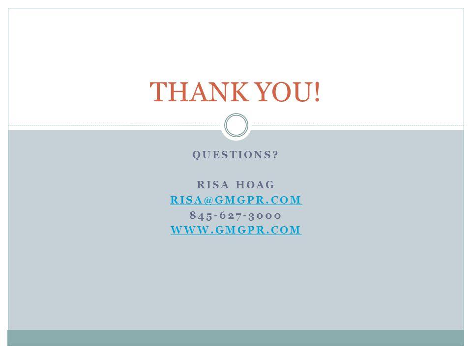 THANK YOU! QUESTIONS? RISA HOAG RISA@GMGPR.COM 845-627-3000 WWW.GMGPR.COM