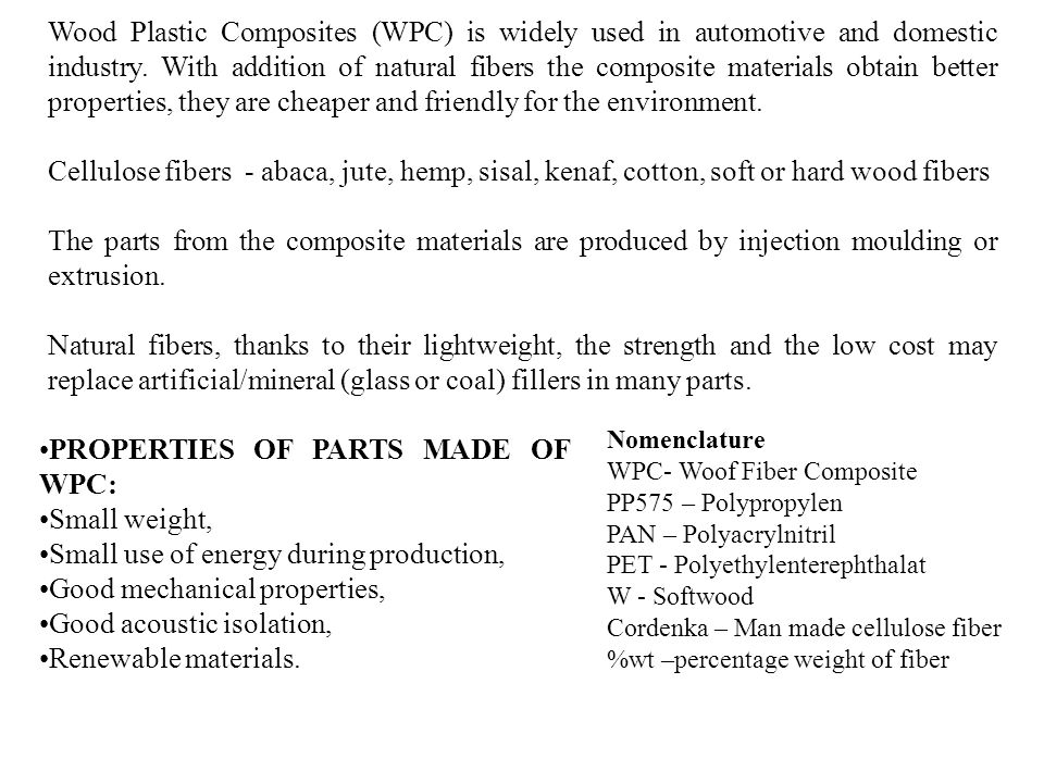 PROPERTIES OF PARTS MADE OF WPC: Small weight, Small use of energy during production, Good mechanical properties, Good acoustic isolation, Renewable m