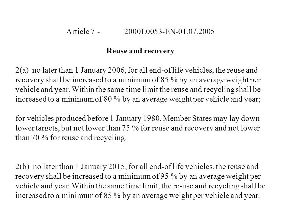Article 7 -2000L0053-EN-01.07.2005 Reuse and recovery 2(a) no later than 1 January 2006, for all end-of life vehicles, the reuse and recovery shall be