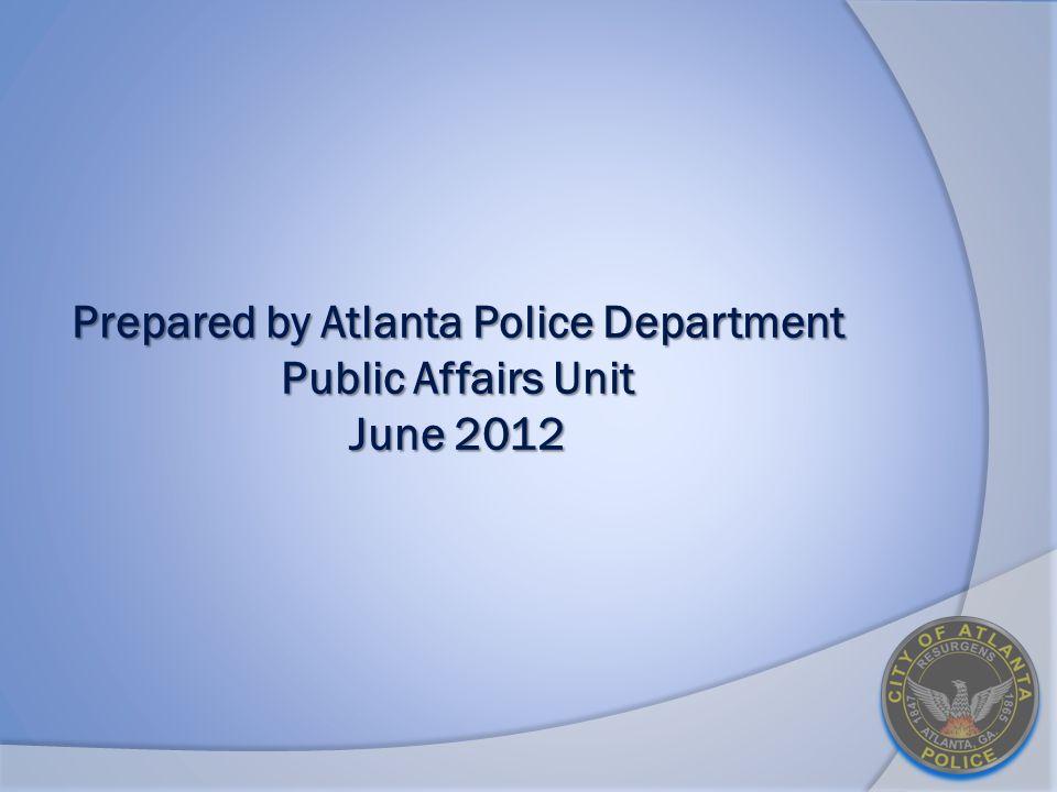 Prepared by Atlanta Police Department Public Affairs Unit June 2012