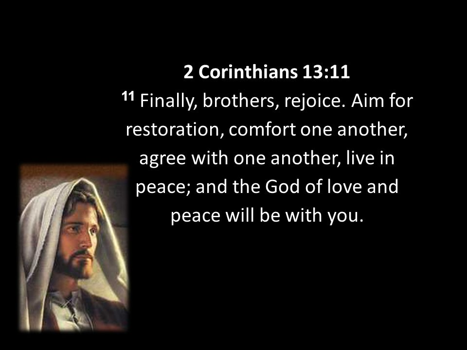 2 Corinthians 13:11 11 Finally, brothers, rejoice.