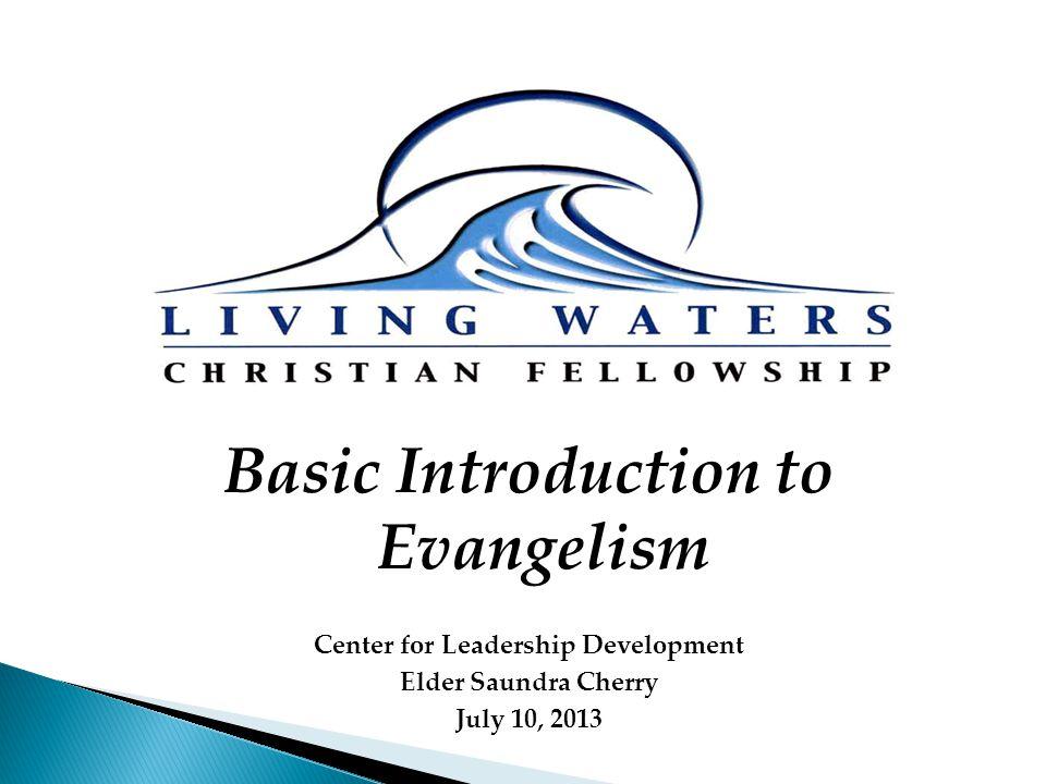 Basic Introduction to Evangelism Center for Leadership Development Elder Saundra Cherry July 10, 2013