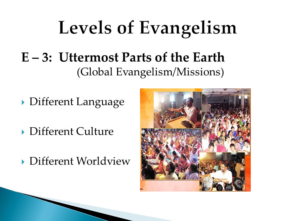 E – 3: Uttermost Parts of the Earth (Global Evangelism/Missions) Different Language Different Culture Different Worldview
