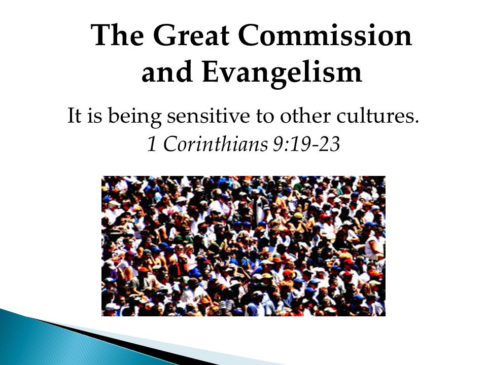 It is being sensitive to other cultures. 1 Corinthians 9:19-23 The Great Commission and Evangelism