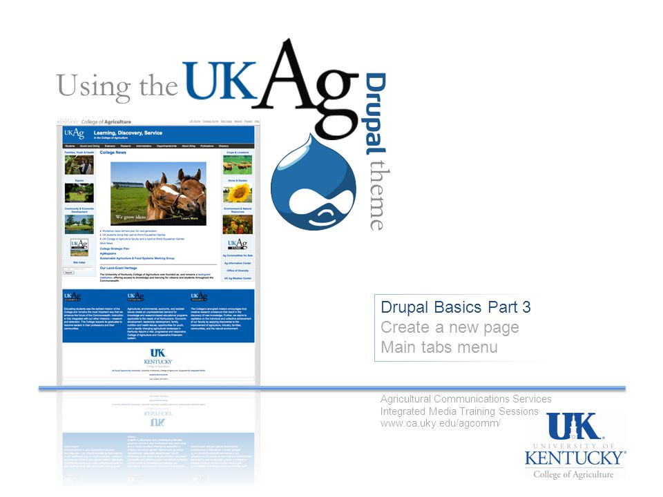 Drupal Basics Part 3 Create a new page Main tabs menu Using the theme Agricultural Communications Services Integrated Media Training Sessions www.ca.u