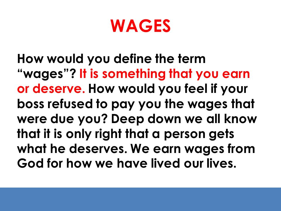 WAGES How would you define the term wages.It is something that you earn or deserve.