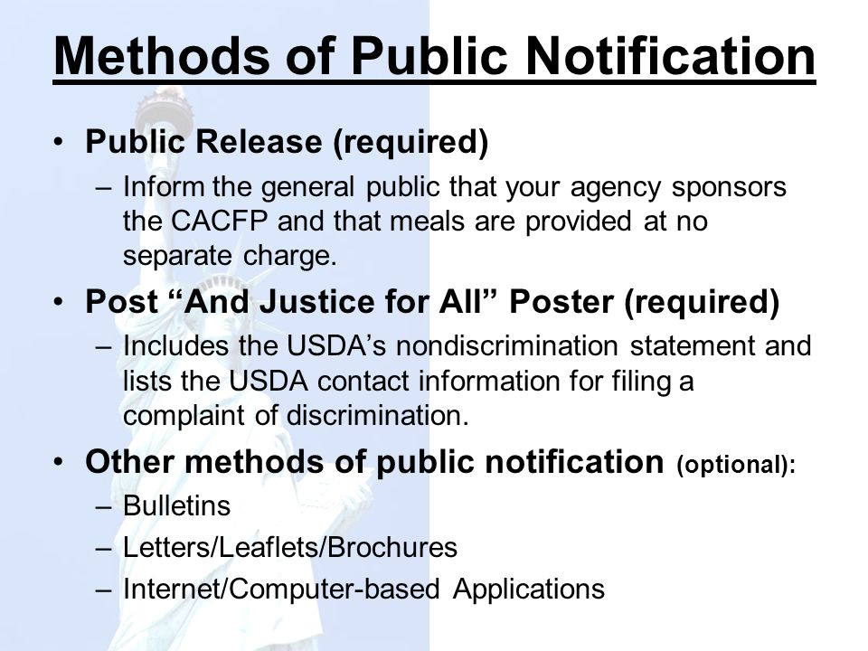 Methods of Public Notification Public Release (required) –Inform the general public that your agency sponsors the CACFP and that meals are provided at