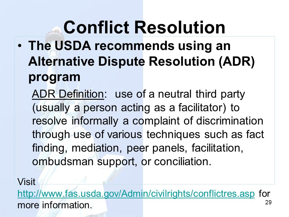 Conflict Resolution The USDA recommends using an Alternative Dispute Resolution (ADR) program ADR Definition: use of a neutral third party (usually a