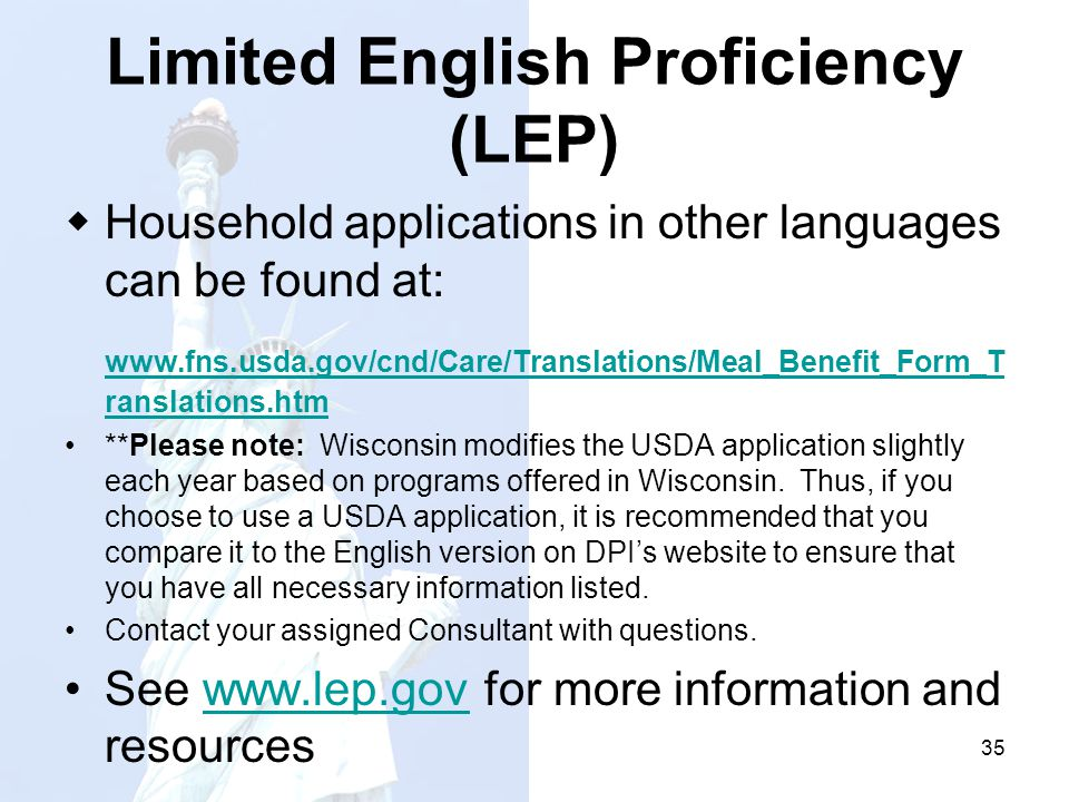 Limited English Proficiency (LEP) Household applications in other languages can be found at: www.fns.usda.gov/cnd/Care/Translations/Meal_Benefit_Form_