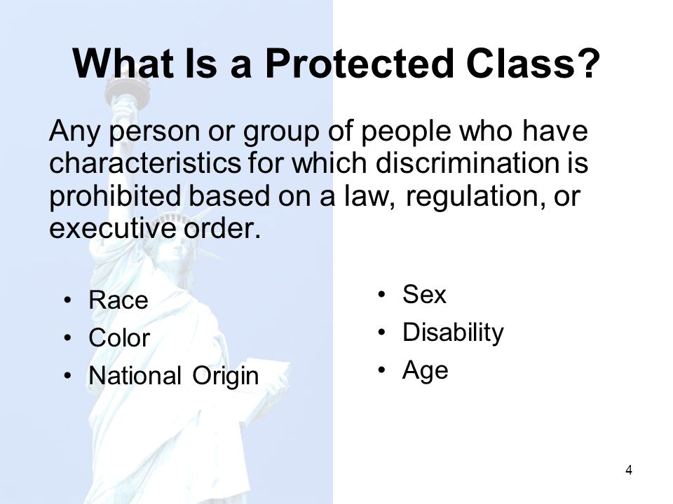 What Is a Protected Class? Race Color National Origin Sex Disability Age 4 Any person or group of people who have characteristics for which discrimina