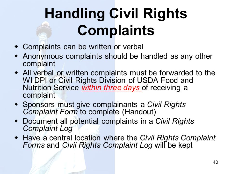40 Handling Civil Rights Complaints Complaints can be written or verbal Anonymous complaints should be handled as any other complaint All verbal or wr