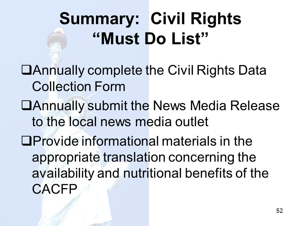 Summary: Civil Rights Must Do List Annually complete the Civil Rights Data Collection Form Annually submit the News Media Release to the local news me
